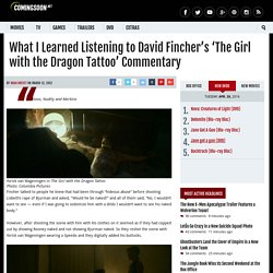 What I Learned Listening to David Fincher's 'The Girl with the Dragon Tattoo' Commentary