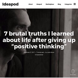"""7 brutal truths I learned about life after giving up """"positive thinking"""" - Ideapod"""