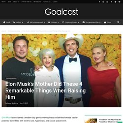 Elon Musk Learned These 4 Remarkable Life Lessons from His Mother
