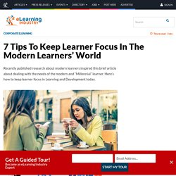 7 Tips To Keep Learner Focus In The Modern Learners' World - eLearning Industry