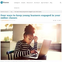 Four ways to keep young learners engaged in your online classes