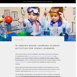 10 Inquiry-Based Learning Science Activities for Young Learners