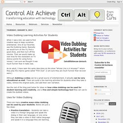 Control Alt Achieve: Video Dubbing Learning Activities for Students