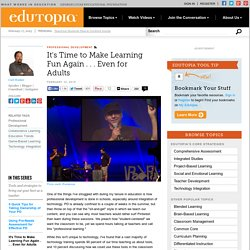 It's Time to Make Learning Fun Again . . . Even for Adults