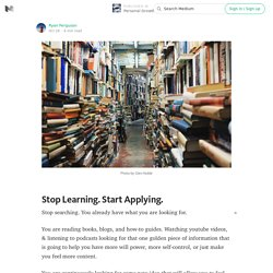 Stop Learning. Start Applying. — Personal Growth