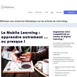 Le Mobile Learning : apprendre autrement ... ou presque !
