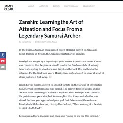 Zanshin: Learning the Art of Attention and Focus From a Legendary Samurai Archer