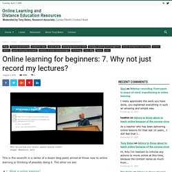 Online learning for beginners: 7. Why not just record my lectures?