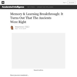 Memory & Learning Breakthrough: It Turns Out That The Ancients Were Right