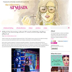 What I'm learning about TV and celebrity styling (Part 1) | The Reluctant Stylista
