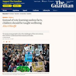 Instead of rote learning useless facts, children should be taught wellbeing