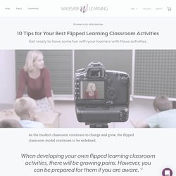 10 Tips for Your Best Flipped Learning Classroom Activities