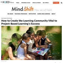 How to Create the Learning Community Vital to Project-Based Learning's Success
