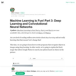 Machine Learning is Fun! Part 3: Deep Learning and Convolutional Neural Networks
