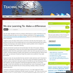 We Are Learning To: Make a difference « Teaching the Teacher