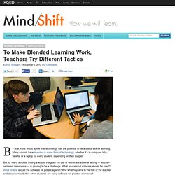 To Make Blended Learning Work, Teachers Try Different Tactics