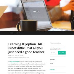 Learning IQ option UAE is not difficult at all you just need a good teacher