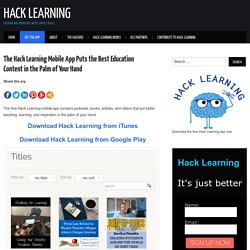 The Hack Learning Mobile App Puts the Best Education Content in the Palm of Your Hand – Hack Learning