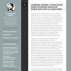 Learning center : l'Education dans un monde meilleur parce que vous le valez bien