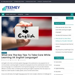 What are the Key Tips to Take Care While Learning UK English Language?