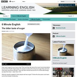 BBC Learning English - 6 Minute English / The bitter taste of sugar