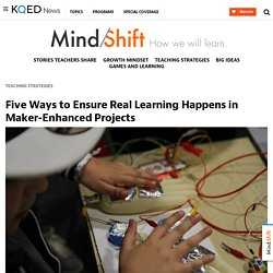 Five Ways to Ensure Real Learning Happens in Maker-Enhanced Projects