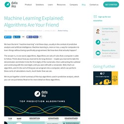 Machine Learning Explained: Algorithms Are Your Friend