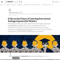 6 Tips on the Future of Learning from Actual Teenage Exponential Thinkers
