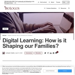 Digital Learning: How is it Shaping our Families? - Articles - BioLogos