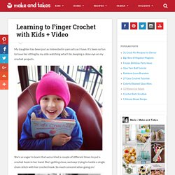 Learning to Finger Crochet with Kids + Video