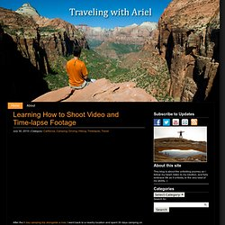 Learning How to Shoot Video and Time-lapse Footage : Traveling with Ariel Bravy