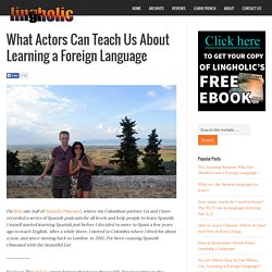 What Actors Can Teach Us About Learning a Foreign Language