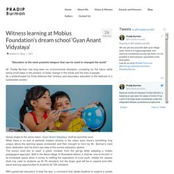 Witness learning at Mobius Foundation's dream school 'Gyan Anant Vidyalaya' - Pradip Burman