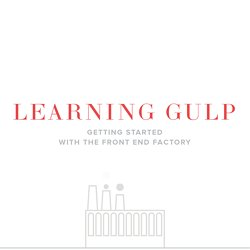 Learning Gulp: Getting started with the Front End Factory