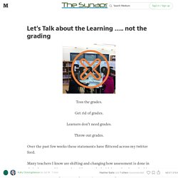 Let's Talk about the Learning ….. not the grading — The Synapse