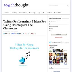 Twitter For Learning: 7 Ideas For Using Hashtags In The Classroom