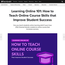 Learning Online 101: How to Teach Online Course Skills that Improve Student Success