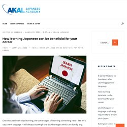 How learning Japanese can be beneficial for your career - Akal Japanese Academy - Blog