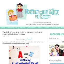 The A-Z of Learning Letters. 90+ ways to teach your child all about Letters.