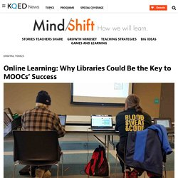 Online Learning: Why Libraries Could Be the Key to MOOCs' Success