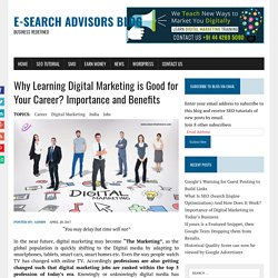 Why Learning Digital Marketing is Good for Your Career? Importance and Benefits - E-Search Advisors Blog
