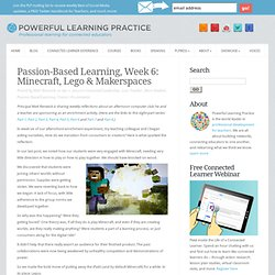 Passion-Based Learning, Week 6: Minecraft and Makerspaces