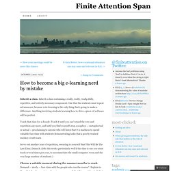 How to become a big e-learning nerd by mistake « Finite Attention Span