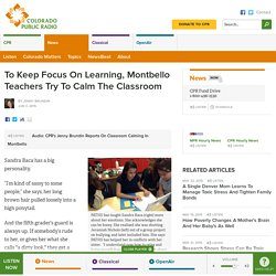 To Keep Focus On Learning, Montbello Teachers Try To Calm The Classroom