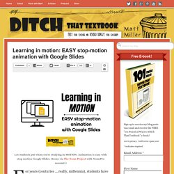 Learning in motion: EASY stop-motion animation with Google Slides