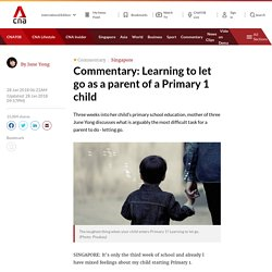 Learning to let go as a parent of a Primary 1 child
