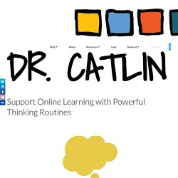 Support Online Learning with Powerful Thinking Routines – Dr. Catlin Tucker