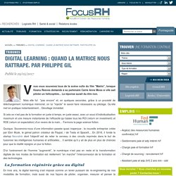 Digital learning : quand la matrice nous rattrape. Par Philippe Gil - Focus RH