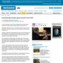 Learning drugs reawaken grown-up brain's inner child - life - 08 January 2014