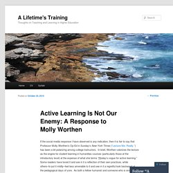 Active Learning Is Not Our Enemy: A Response to Molly Worthen